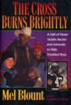 The Cross Burns Brightly: A Hall-Of-Famer Tackles Racism and Adversity to Help Troubled Boys - Mel Blount, Cynthia Sterling