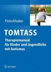 Tomtass - Theory-Of-Mind-Training Bei Autismusspektrumst Rungen: Freiburger Therapiemanual F R Kinder Und Jugendliche - Christian Fleischhaker, Mirjam S. Paschke-Müller, Monica Biscaldi, Reinhold Rauh, Eberhard Schulz