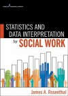 Statistics and Data Interpretation for Social Work - James Rosenthal