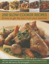 200 Slow Cooker Recipes & How to Get the Best from Your Machine: Delicious Mouthwatering Dishes to Make in a Slow Cooker or Crock Pot, with 900 Step-By-Step Photographs - Catherine Atkinson