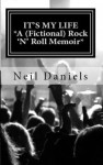 It's My Life: A (Fictional) Rock 'n' Roll Memoir - Neil Daniels