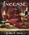 Incense: Crafting & Use of Magickal Scents - Carl F Neal