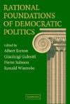 Rational Foundations of Democratic Politics - Albert Breton, Gianluigi Galeotti, Pierre Salmon, Ronald Wintrobe