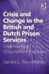 Crisis and Change in the British and Dutch Prison Service: Understanding Crisis-Reform Processes - Sandra Resodihardjo