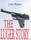 Luger Story (Greenhill Military Paperbacks) - John Walter