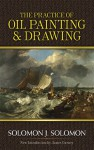 The Practice of Oil Painting and Drawing - Solomon J. Solomon, James Gurney