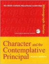 Character and the Contemplative Principal (The NCEA Catholic educational leadership monograph series) (The NCEA Catholic educational leadership monograph series) - Merylann J. Schuttloffel