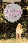 Loving Charley (Full Circle #3) - Casey Peeler