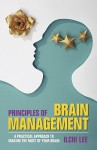 Principles of Brain Management: A Practical Approach to Making the Most of Your Brain - Ilchi Lee
