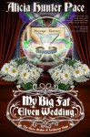 My Big Fat Elven Wedding - Alicia Hunter Pace