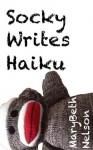 Socky Writes Haiku - MaryBeth Nelson