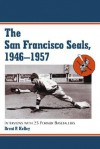 San Francisco Seals, 1946-1957: Interviews With 25 Former Baseballers - Brent Kelley
