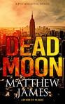Dead Moon: A Post-Apocalyptic Thriller - Matthew James