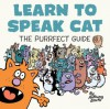 Learn to Speak Cat The Purrfect Guide - Anthony Smith