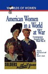 American Women in a World at War: Contemporary Accounts from World War II - Judy Barrett Litoff
