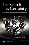 The Search for Certainty: On the Clash of Science and Philosophy of Probability - Krzysztof Burdzy