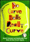 Do Curve Balls Really Curve?: Absurd, Fantastic and Unbelievable Facts about All Your Favorite Sports - David Fischer
