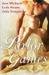 Parlor Games - Jess Michaels, Leda Swann, Julia Templeton