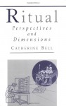 Ritual: Perspectives And Dimensions - Catherine Bell