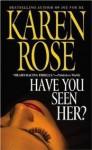 Have You Seen Her? (Book, #2) - Karen Rose