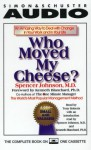 Who Moved My Cheese: An Amazing Way to Deal With Change in Your Work and In Your Life (Audio) - Spencer Johnson