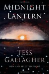 Midnight Lantern: New and Selected Poems - Tess Gallagher