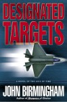 Designated Targets: A Novel of the Axis of Time (Axis of Time Trilogy) - John Birmingham