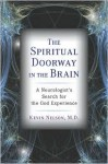 The Spiritual Doorway in the Brain - Kevin Nelson
