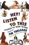 Hey! Listen to This: Stories to Read Aloud - Jim Trelease