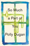 So Much a Part of You (Audio) - Polly Dugan