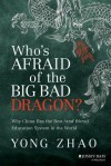 Who's Afraid of the Big Bad Dragon: Why China Has the Best (and Worst) Education System in the World - Yong Zhao