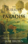The Pursuit Of Paradise: A Social History Of Gardens And Gardening - Jane Brown