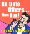 Do Unto Others ... Then Run: A Little Book of Twisted Proverbs - Gerd De Ley, David Potter