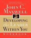 Developing the Leader Within You Workbook - John C. Maxwell