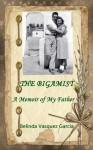 The Bigamist, A Memoir of My Father - Belinda Vasquez Garcia