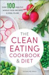 The Clean Eating Cookbook & Diet: Over 100 Healthy Whole Food Recipes & Meal Plans - John Chatham