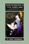SWEDENBORG'S 1714 AIRPLANE: A MACHINE TO FLY IN THE AIR - Henry Soderberg, George F. Dole