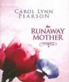 The Runaway Mother - Carol Lynn Pearson