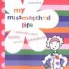 My MissMatched Life: A Marvelous, Zany, Kooky, Fabulous Scrapbook - Leslie Jonath, Holly Kowitt
