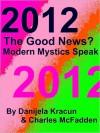 2012 The Good News? Modern Mystics Speak - Danijela Kracun, Charles McFadden