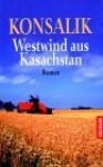 Westwind Aus Kasachstan: Roman - Heinz G. Konsalik