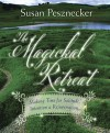 The Magickal Retreat: Making Time for Solitude, Intention & Rejuvenation - Susan Pesznecker