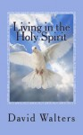 Living in the Holy Spirit: You Have the Holy Spirit! Does the Holy Spirit Have You? - David Walters