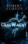Grauwacht: Roman - Robert Corvus