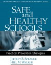 Safe and Healthy Schools: Practical Prevention Strategies - Jeffrey R. Sprague, Hill M. Walker