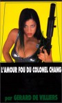 L'amour fou du Colonel Chang - Gérard de Villiers