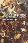 Fall of the Rebel Angels: Poems 1996-2006 - Andy Brown