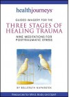 Guided Imagery for the Three Stages of Healing Trauma--Nine Meditations for Posttraumatic Stress - Belleruth Naparstek