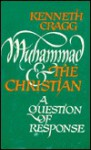 Muhammad and the Christian: A Question of Response - Kenneth Cragg