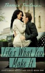 Life's What You Make It: Love's Great Adventure Series Book 1: Love's Great Adventure Book 1 - Theresa Troutman